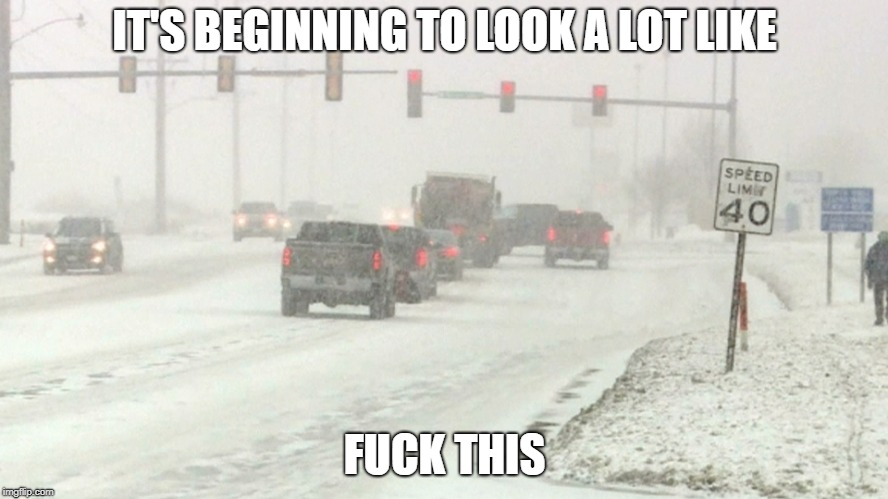 It's beginning to look a lot like: | IT'S BEGINNING TO LOOK A LOT LIKE F**K THIS | image tagged in snow,new england | made w/ Imgflip meme maker