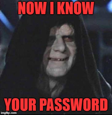 Sidious Error Meme | NOW I KNOW YOUR PASSWORD | image tagged in memes,sidious error | made w/ Imgflip meme maker