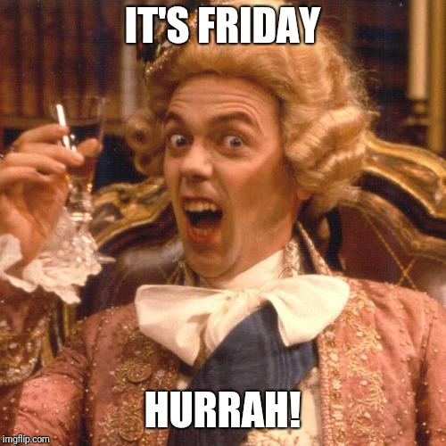 Hugh Laurie Blackadder | IT'S FRIDAY HURRAH! | image tagged in hugh laurie blackadder | made w/ Imgflip meme maker