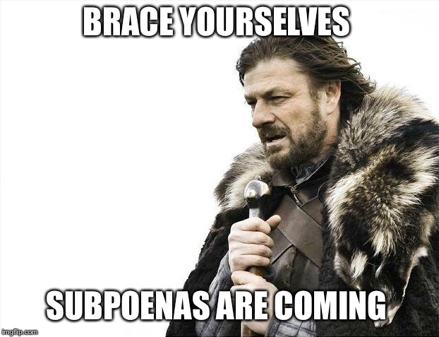 Brace yourselves subpoenas are coming  | BRACE YOURSELVES SUBPOENAS ARE COMING | image tagged in memes,brace yourselves x is coming,brace yourselves subpoenas are coming,trump subpoenas,trump indictments | made w/ Imgflip meme maker