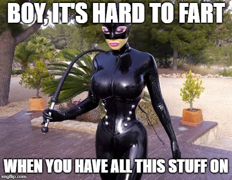 BOY, IT'S HARD TO FART WHEN YOU HAVE ALL THIS STUFF ON | image tagged in latex lucy | made w/ Imgflip meme maker