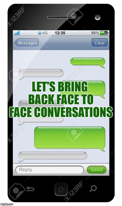Blank text conversation | LET'S BRING BACK FACE TO FACE CONVERSATIONS | image tagged in blank text conversation | made w/ Imgflip meme maker