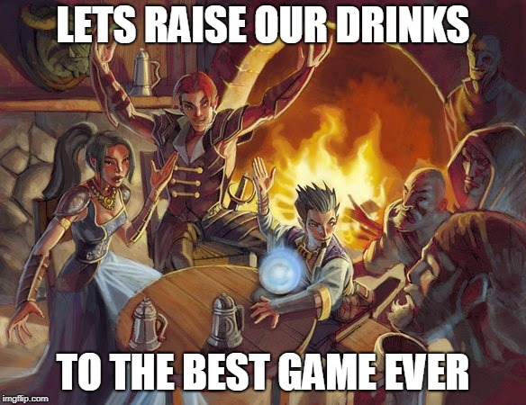LETS RAISE OUR DRINKS TO THE BEST GAME EVER | image tagged in dnd tavern | made w/ Imgflip meme maker