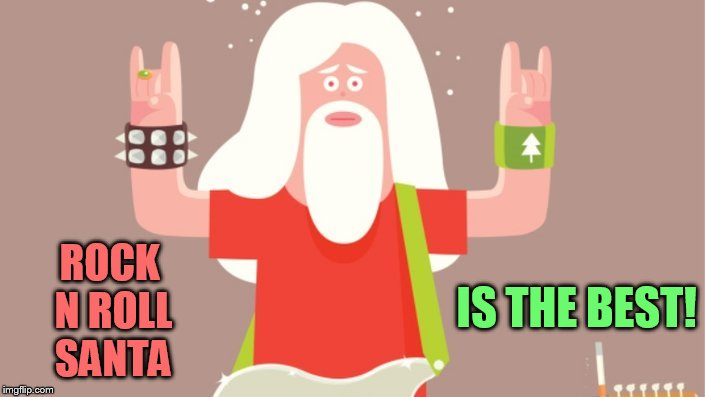 IS THE BEST! ROCK N ROLL SANTA | made w/ Imgflip meme maker