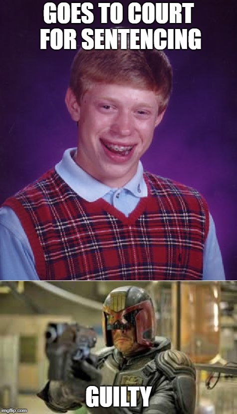 GOES TO COURT FOR SENTENCING GUILTY | image tagged in memes,bad luck brian | made w/ Imgflip meme maker