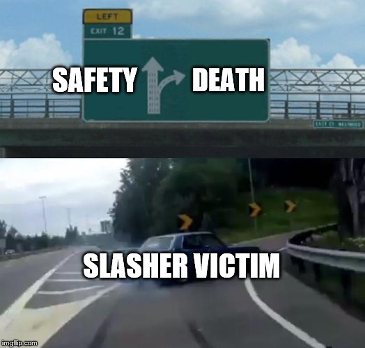 Left Exit 12 Off Ramp Meme | SAFETY DEATH SLASHER VICTIM | image tagged in memes,left exit 12 off ramp | made w/ Imgflip meme maker