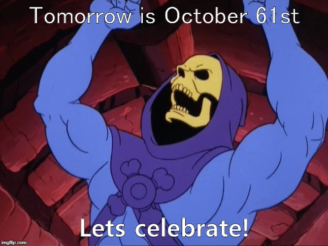 May the dead meme be with you. | Tomorrow is October 61st Lets celebrate! | image tagged in skeletor,skeleton,spooktober,deadmeme,calcium | made w/ Imgflip meme maker