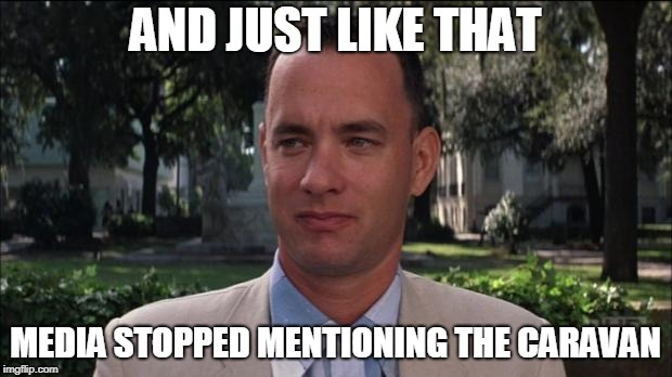 forest gump | AND JUST LIKE THAT MEDIA STOPPED MENTIONING THE CARAVAN | image tagged in forest gump | made w/ Imgflip meme maker
