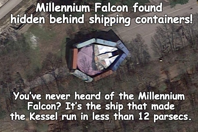 """You've never heard of the Millennium Falcon"" 