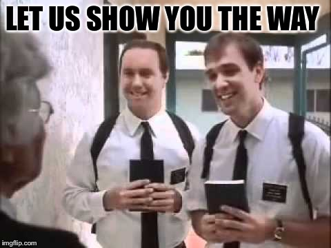 Mormons at Door | LET US SHOW YOU THE WAY | image tagged in mormons at door | made w/ Imgflip meme maker