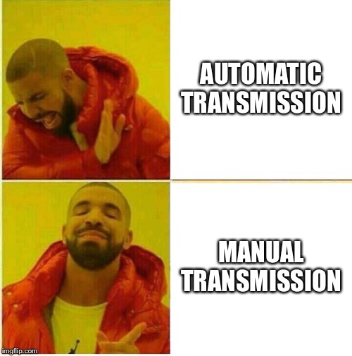 Drake Hotline approves | AUTOMATIC TRANSMISSION MANUAL TRANSMISSION | image tagged in drake hotline approves | made w/ Imgflip meme maker