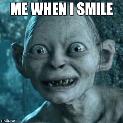 Gollum | ME WHEN I SMILE | image tagged in memes,gollum | made w/ Imgflip meme maker