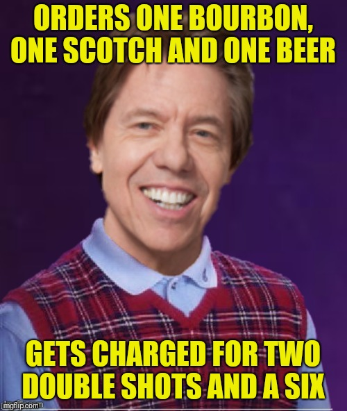 Bad Luck George | ORDERS ONE BOURBON, ONE SCOTCH AND ONE BEER GETS CHARGED FOR TWO DOUBLE SHOTS AND A SIX | image tagged in bad luck brian,george thorogood,one bourbon one scotch and one beer | made w/ Imgflip meme maker