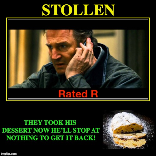 This Year's Blockbuster | STOLLEN | THEY TOOK HIS DESSERT NOW HE'LL STOP AT NOTHING TO GET IT BACK! | image tagged in funny,demotivationals,dessert,christmas,german,parody | made w/ Imgflip demotivational maker