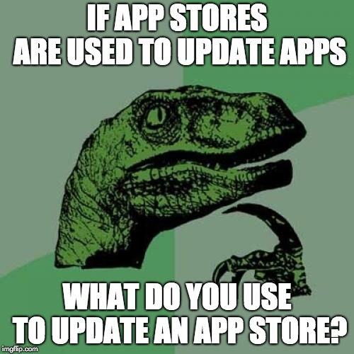 Philosoraptor | IF APP STORES ARE USED TO UPDATE APPS WHAT DO YOU USE TO UPDATE AN APP STORE? | image tagged in memes,philosoraptor,iphone,app,apps,store | made w/ Imgflip meme maker