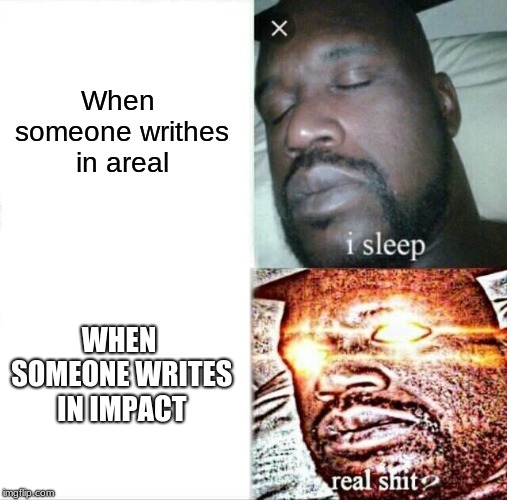 Sleeping Shaq Meme | When someone writhes in areal WHEN SOMEONE WRITES IN IMPACT | image tagged in memes,sleeping shaq | made w/ Imgflip meme maker