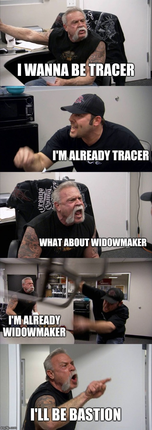 American Chopper Argument Meme | I WANNA BE TRACER I'M ALREADY TRACER WHAT ABOUT WIDOWMAKER I'M ALREADY WIDOWMAKER I'LL BE BASTION | image tagged in memes,american chopper argument | made w/ Imgflip meme maker