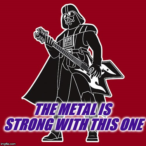 Darth Vader w/ heavy metal guitar | THE METAL IS STRONG WITH THIS ONE | image tagged in darth vader w/ heavy metal guitar | made w/ Imgflip meme maker