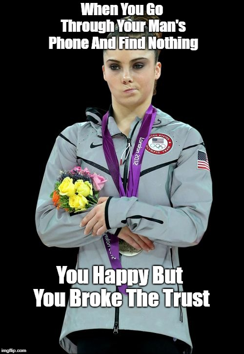 McKayla Maroney Not Impressed 2 |  When You Go Through Your Man's Phone And Find Nothing; You Happy But You Broke The Trust | image tagged in memes,mckayla maroney not impressed2 | made w/ Imgflip meme maker