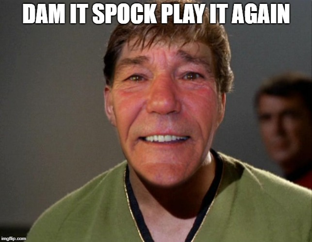 kewlew | DAM IT SPOCK PLAY IT AGAIN | image tagged in kewlew | made w/ Imgflip meme maker