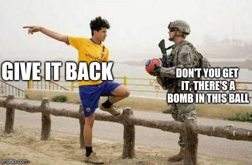 Fifa E Call Of Duty | GIVE IT BACK DON'T YOU GET IT, THERE'S A BOMB IN THIS BALL | image tagged in memes,fifa e call of duty | made w/ Imgflip meme maker