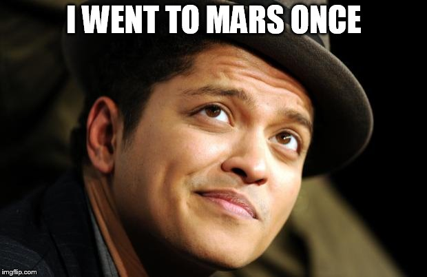 Bruno Mars | I WENT TO MARS ONCE | image tagged in bruno mars | made w/ Imgflip meme maker