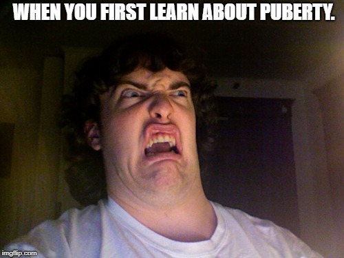 Oh No | WHEN YOU FIRST LEARN ABOUT PUBERTY. | image tagged in memes,oh no | made w/ Imgflip meme maker
