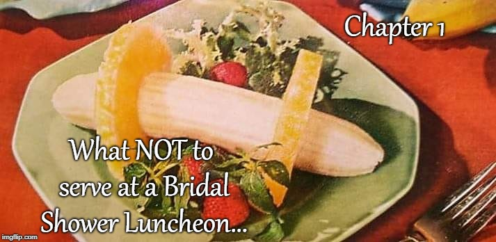 Don't do it... | Chapter 1 What NOT to serve at a Bridal Shower Luncheon... | image tagged in chapter 1,serve,bridal shower,luncheon | made w/ Imgflip meme maker