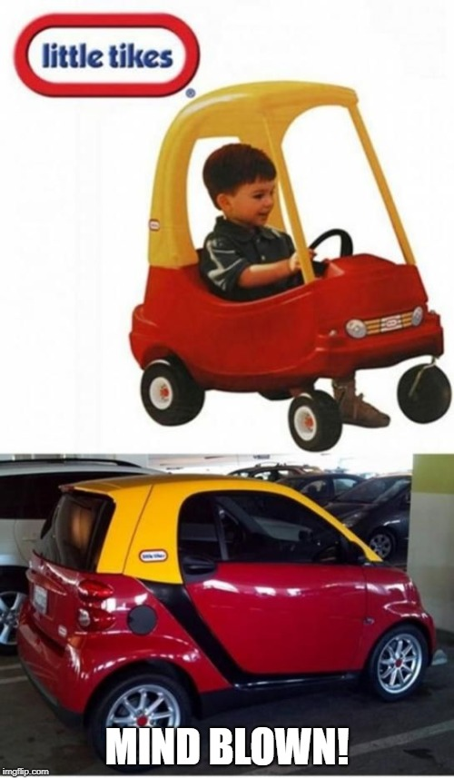 Tikes Smart Car | MIND BLOWN! | image tagged in tikes smart car | made w/ Imgflip meme maker