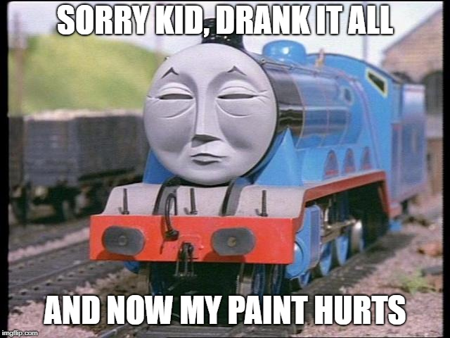 SORRY KID, DRANK IT ALL AND NOW MY PAINT HURTS | made w/ Imgflip meme maker