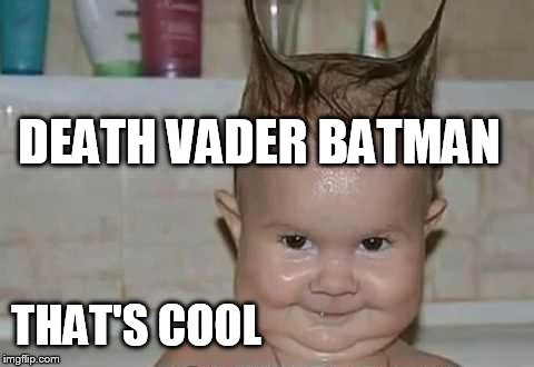 DEATH VADER BATMAN THAT'S COOL | made w/ Imgflip meme maker