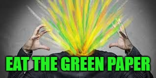 EAT THE GREEN PAPER | made w/ Imgflip meme maker