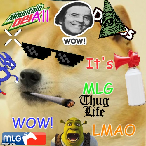 LOL XD MLG DOGE | All It's MLG WOW! LMAO | image tagged in memes,doge,mlg doge,mlg,lol,lmao | made w/ Imgflip meme maker