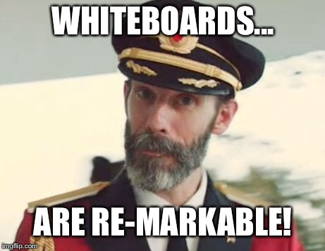 Captain Obvious | WHITEBOARDS... ARE RE-MARKABLE! | image tagged in captain obvious | made w/ Imgflip meme maker