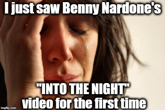 "Between the video itself and the comments below it, WHY WASN'T I WARNED?? | I just saw Benny Nardone's ""INTO THE NIGHT"" video for the first time 