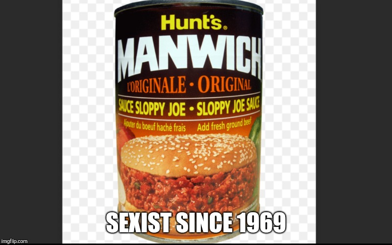 Manwich | SEXIST SINCE 1969 | image tagged in funny meme | made w/ Imgflip meme maker