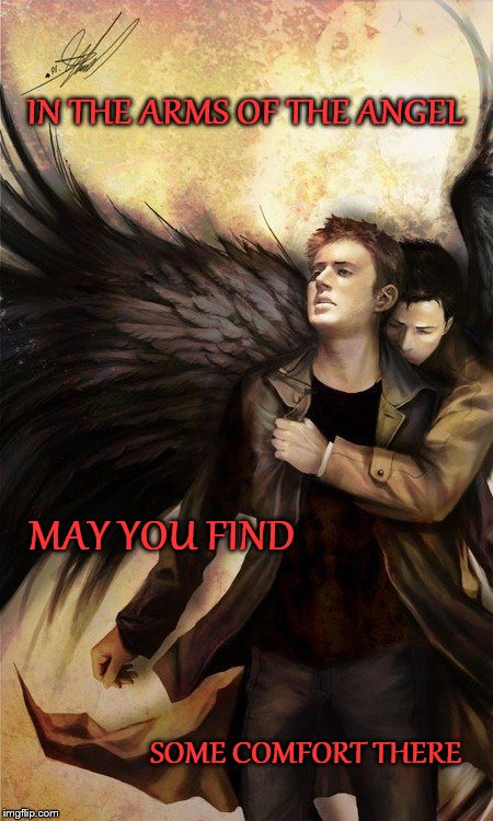 May you find some comfort there |  IN THE ARMS OF THE ANGEL; MAY YOU FIND; SOME COMFORT THERE | image tagged in supernatural,supernatural dean winchester,supernatural dean | made w/ Imgflip meme maker
