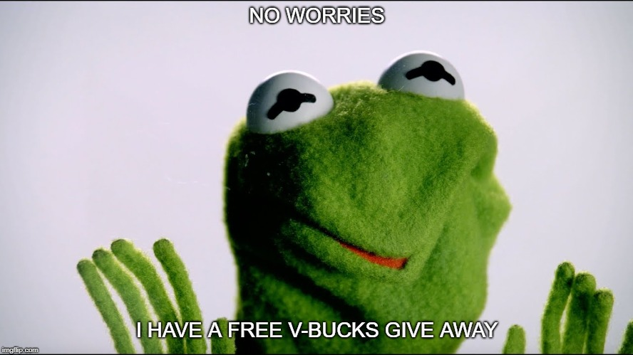 no worries | NO WORRIES I HAVE A FREE V-BUCKS GIVE AWAY | image tagged in no worries | made w/ Imgflip meme maker