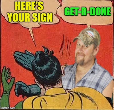 HERE'S YOUR SIGN GET-R-DONE | made w/ Imgflip meme maker