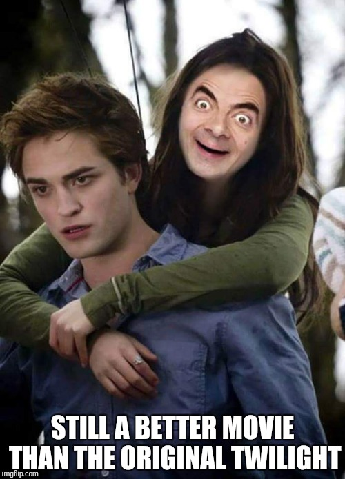 Mr Bean's Twilight | STILL A BETTER MOVIE THAN THE ORIGINAL TWILIGHT | image tagged in mr bean,twilight,funny twilight | made w/ Imgflip meme maker