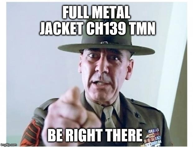 be right there  | FULL METAL JACKET CH139 TMN BE RIGHT THERE | image tagged in full metal jacket,funny memes,memes,meme,be right there | made w/ Imgflip meme maker