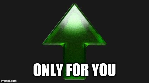 ONLY FOR YOU | image tagged in upvote | made w/ Imgflip meme maker