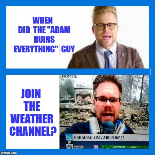 Weather Channel | image tagged in adam,lookalike | made w/ Imgflip meme maker