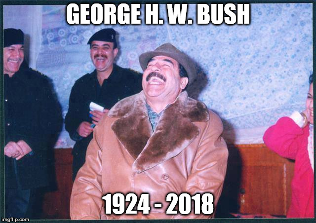 Welcome to the Hell  | GEORGE H. W. BUSH 1924 - 2018 | image tagged in saddam,george w bush,mission accomplished,hell,go to hell,oil | made w/ Imgflip meme maker