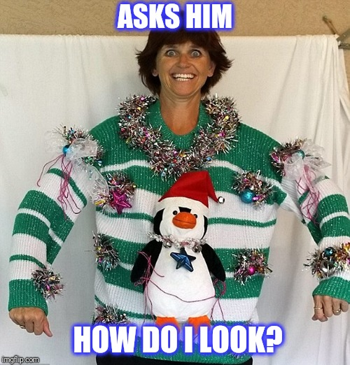 ASKS HIM HOW DO I LOOK? | made w/ Imgflip meme maker