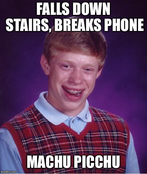 Bad Luck Brian Meme | FALLS DOWN STAIRS, BREAKS PHONE MACHU PICCHU | image tagged in memes,bad luck brian | made w/ Imgflip meme maker