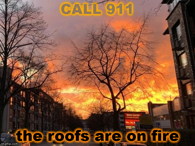 This actually happened ! |  CALL 911; the roofs are on fire | image tagged in memes,911,sunset,optical illusion | made w/ Imgflip meme maker