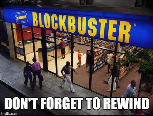 Blockbuster Store | DON'T FORGET TO REWIND | image tagged in blockbuster store | made w/ Imgflip meme maker