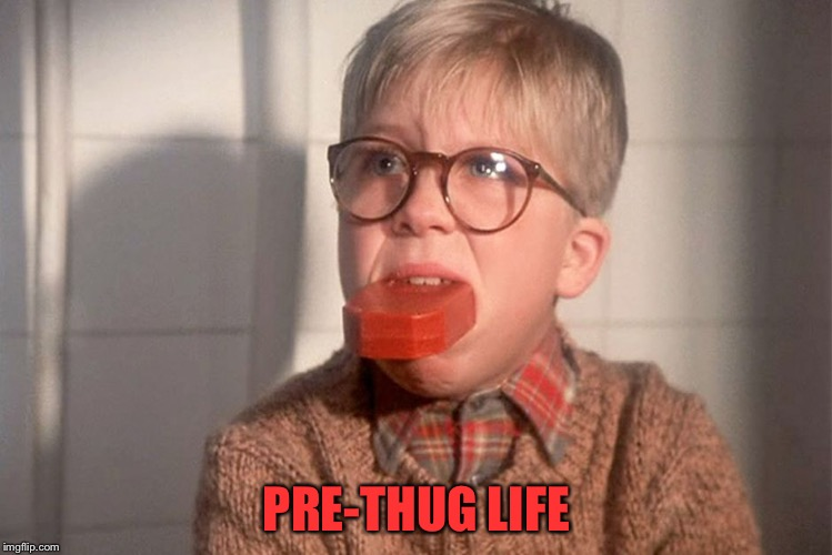 PRE-THUG LIFE | image tagged in christmas story ralphie bar soap in mouth | made w/ Imgflip meme maker