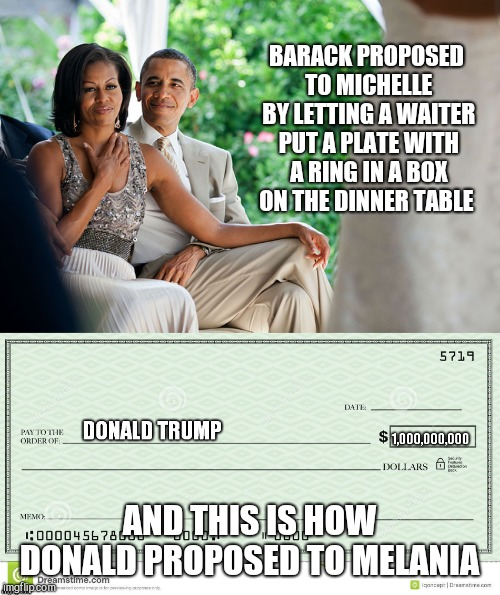 Now, I'm not saying that melania is a golddigger, but she clearly is. #BEBEST  | BARACK PROPOSED TO MICHELLE BY LETTING A WAITER PUT A PLATE WITH A RING IN A BOX ON THE DINNER TABLE AND THIS IS HOW DONALD PROPOSED TO MELA | image tagged in blank check,barack and michelle obama,donald trump,melania trump | made w/ Imgflip meme maker